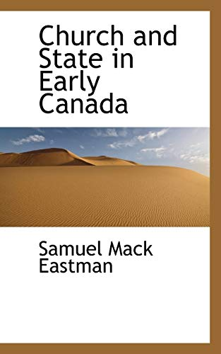 Church and State in Early Canada (Paperback): Samuel Mack Eastman