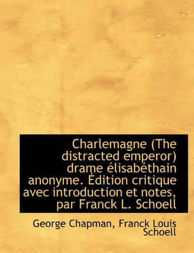 Charlemagne (the Distracted Emperor) Drame Lisab Thain Anonyme. Dition Critique Avec Introduction (1116770288) by Chapman, George; Schoell, Franck Louis