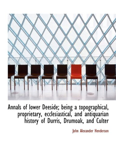 9781116775570: Annals of Lower Deeside; Being a Topographical, Proprietary, Ecclesiastical, and Antiquarian History