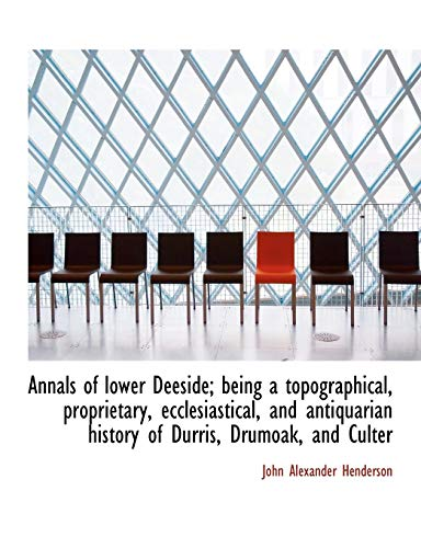 9781116775594: Annals of lower Deeside; being a topographical, proprietary, ecclesiastical, and antiquarian history