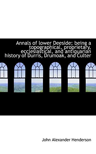 9781116775600: Annals of lower Deeside; being a topographical, proprietary, ecclesiastical, and antiquarian history