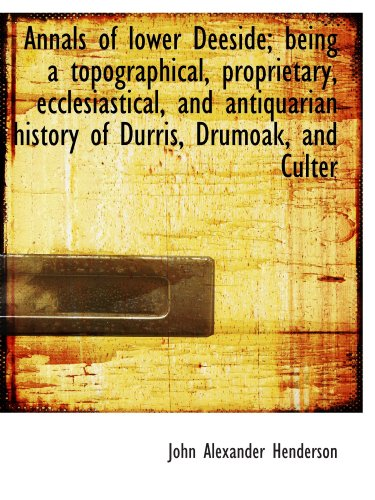 9781116775617: Annals of lower Deeside; being a topographical, proprietary, ecclesiastical, and antiquarian history