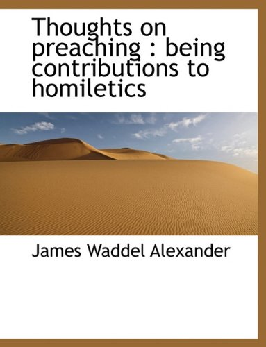 Thoughts on Preaching: Being Contributions to Homiletics: James Waddel Alexander