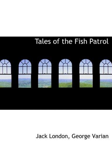 Tales of the Fish Patrol (1116788950) by George Varian; Jack London