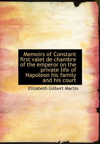 9781116794670: Memoirs of Constant first valet de chambre of the emperor on the private life of Napoleon his family