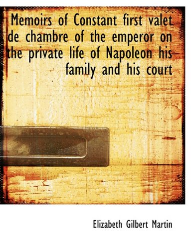 9781116794687: Memoirs of Constant first valet de chambre of the emperor on the private life of Napoleon his family
