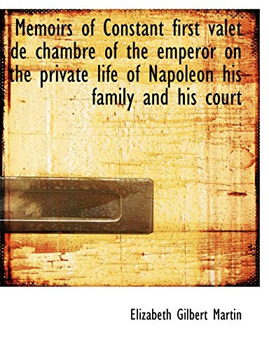 9781116794694: Memoirs of Constant first valet de chambre of the emperor on the private life of Napoleon his family