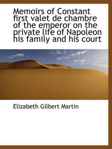 9781116794717: Memoirs of Constant first valet de chambre of the emperor on the private life of Napoleon his family