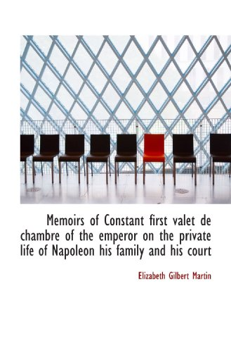 9781116794724: Memoirs of Constant first valet de chambre of the emperor on the private life of Napoleon his family