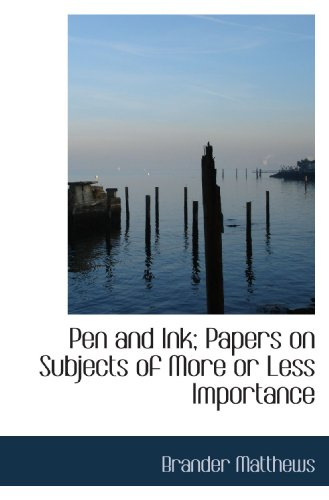 Pen and Ink; Papers on Subjects of: Matthews, Brander