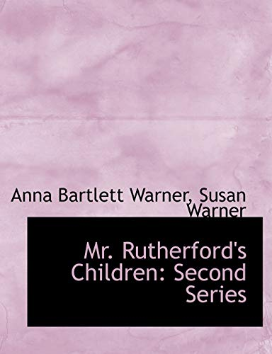 Mr. Rutherford's Children: Second Series (1116798999) by Warner, Anna Bartlett; Warner, Susan