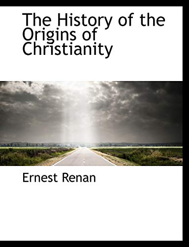 The History of the Origins of Christianity: Ernest Renan