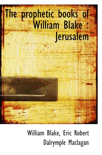 The prophetic books of William Blake: Jerusalem (1116804220) by William Blake; Eric Robert Dalrymple Maclagan