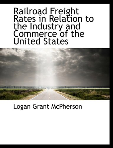 9781116807981: Railroad Freight Rates in Relation to the Industry and Commerce of the United States
