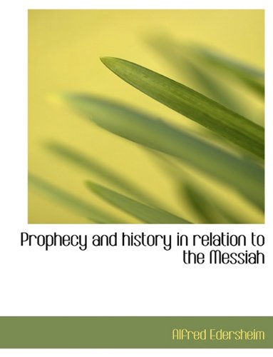 9781116809374: Prophecy and history in relation to the Messiah