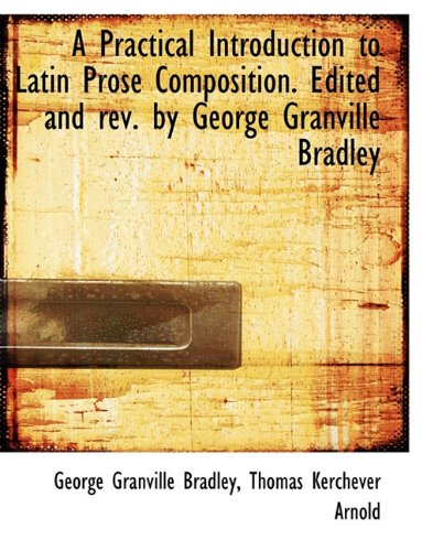 9781116810684: A Practical Introduction to Latin Prose Composition. Edited and rev. by George Granville Bradley