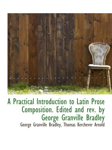 9781116810721: A Practical Introduction to Latin Prose Composition. Edited and rev. by George Granville Bradley