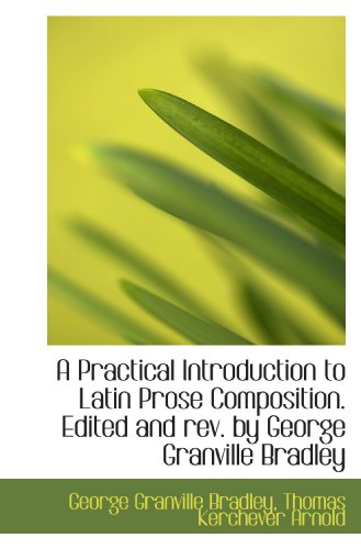 9781116810738: A Practical Introduction to Latin Prose Composition. Edited and rev. by George Granville Bradley