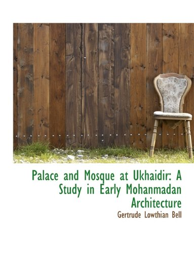 9781116814347: Palace and Mosque at Ukhaidir: A Study in Early Mohanmadan Architecture