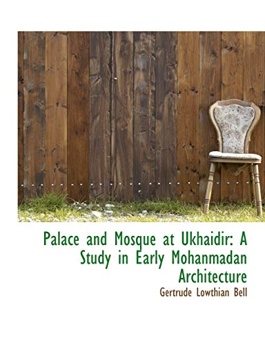 9781116814361: Palace and Mosque at Ukhaidir: A Study in Early Mohanmadan Architecture