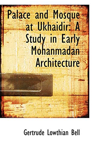 9781116814378: Palace and Mosque at Ukhaidir: A Study in Early Mohanmadan Architecture