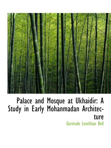 9781116814385: Palace and Mosque at Ukhaidir: A Study in Early Mohanmadan Architecture
