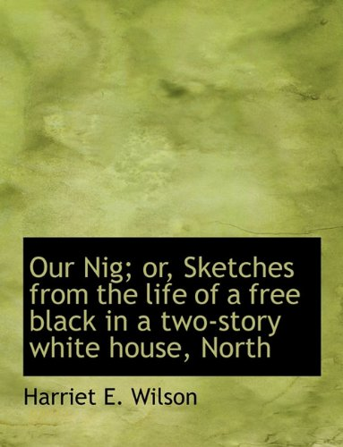9781116814996: Our Nig; or, Sketches from the life of a free black in a two-story white house, North