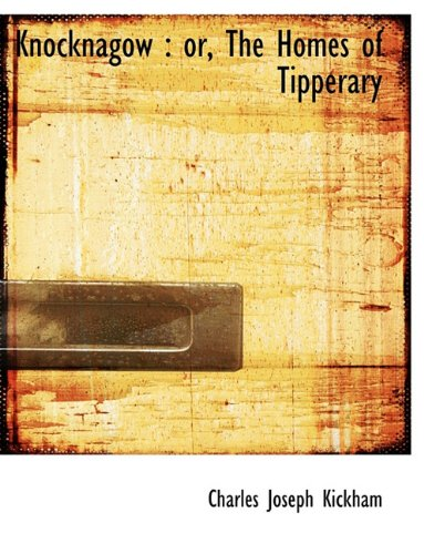 Knocknagow: Or, the Homes of Tipperary: Charles Joseph Kickham