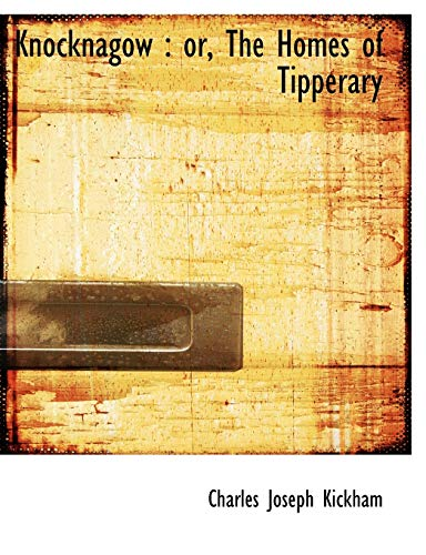 Knocknagow: or, The Homes of Tipperary: Kickham, Charles Joseph