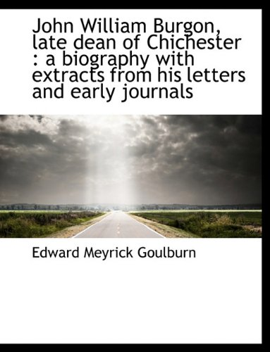 9781116824278: John William Burgon, Late Dean of Chichester: A Biography with Extracts from His Letters and Early