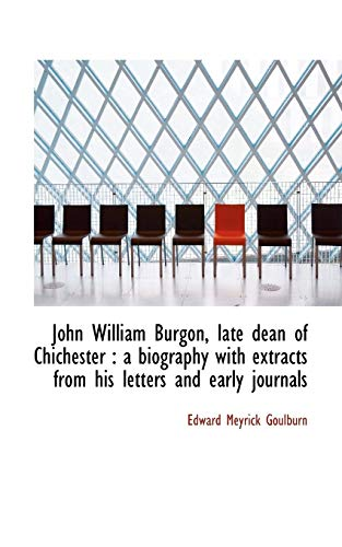 9781116824308: John William Burgon, Late Dean of Chichester: A Biography with Extracts from His Letters and Early