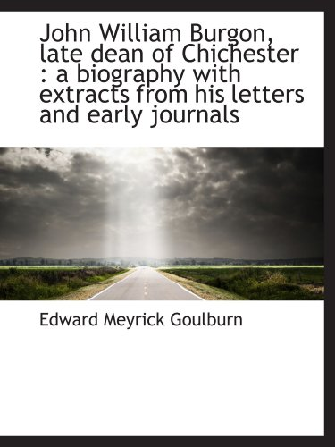 9781116824315: John William Burgon, late dean of Chichester : a biography with extracts from his letters and early