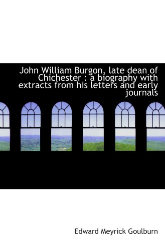 9781116824322: John William Burgon, late dean of Chichester : a biography with extracts from his letters and early