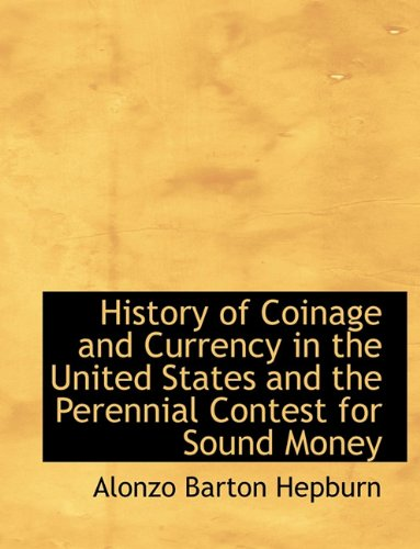 9781116827941: History of Coinage and Currency in the United States and the Perennial Contest for Sound Money