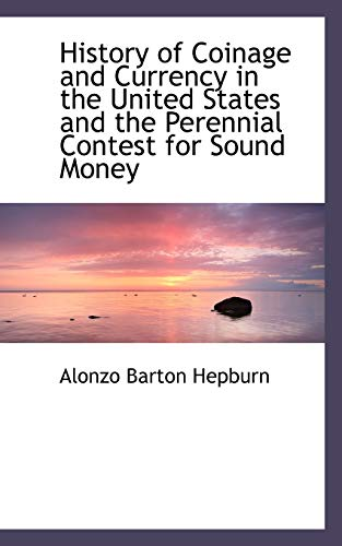 9781116827965: History of Coinage and Currency in the United States and the Perennial Contest for Sound Money