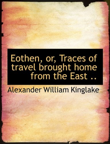 9781116833461: Eothen, or, Traces of travel brought home from the East