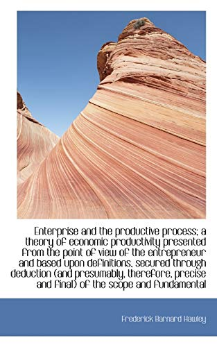 9781116833546: Enterprise and the Productive Process; A Theory of Economic Productivity Presented from the Point of