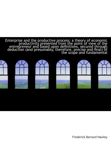 9781116833553: Enterprise and the productive process; a theory of economic productivity presented from the point of