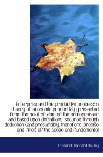 9781116833560: Enterprise and the productive process; a theory of economic productivity presented from the point of