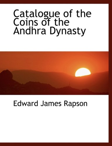 Catalogue of the Coins of the Andhra: Rapson, Edward James