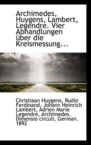 9781116839821: Archimedes, Huygens, Lambert, Legendre. Vier Abhandlungen über die Kreismessung...