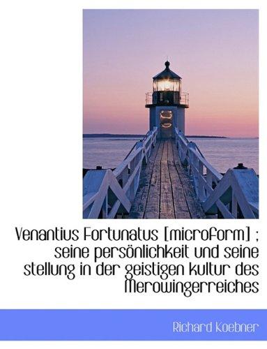 9781116841237: Venantius Fortunatus [Microform]; Seine Personlichkeit Und Seine Stellung in Der Geistigen Kultur D