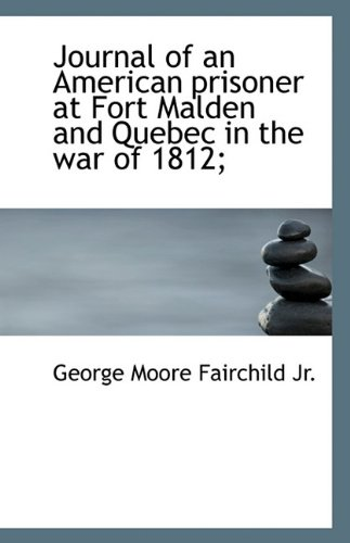 9781116845884: Journal of an American prisoner at Fort Malden and Quebec in the war of 1812;