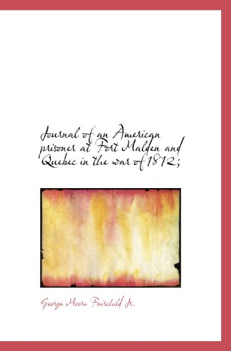 9781116845891: Journal of an American prisoner at Fort Malden and Quebec in the war of 1812;