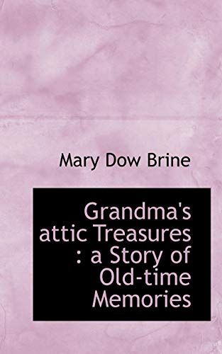 Grandma s Attic Treasures: A Story of: Mary Dow Brine