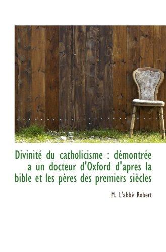 Divinité du catholicisme : démontrée a un: M. L'abbé Robert