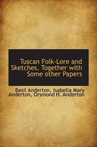 9781116852110: Tuscan Folk-Lore and Sketches, Together with Some other Papers