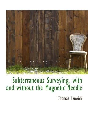 9781116856149: Subterraneous Surveying, with and without the Magnetic Needle