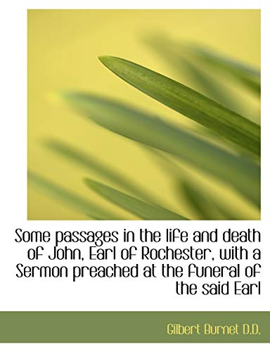 Some passages in the life and death of John, Earl of Rochester, with a Sermon preached at the funera (1116858002) by Burnet, Gilbert