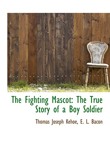 The Fighting Mascot: The True Story of: Thomas Joseph Kehoe,